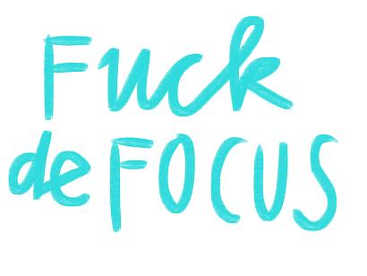 fuck de focus